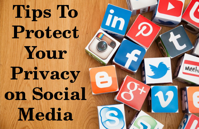 Tips To Protect Your Privacy on Social Media