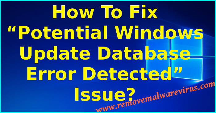 "How to fix ""Potential Windows Update Database Error Detected"" issue How to fix ""Potential Windows Update Database Error Detected"" issue?"