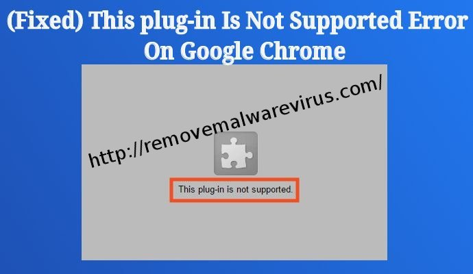 This plug in is not supported error on Chrome Mend This plug-in Is Not Supported Error On Chrome