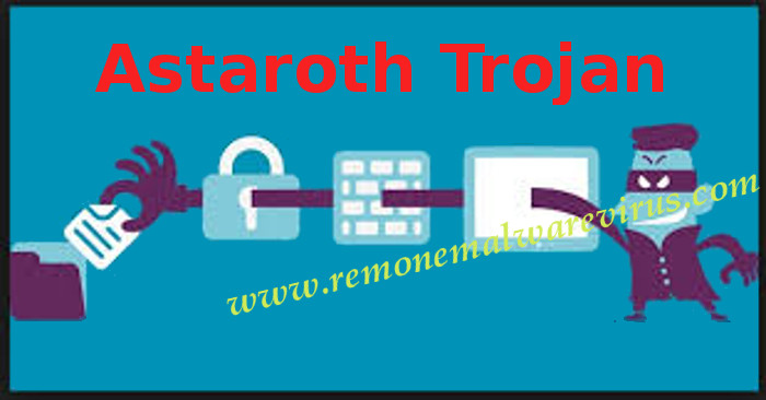 remove Astaroth Trojan Know All Facts & Its Ill Effects About Astaroth Malware