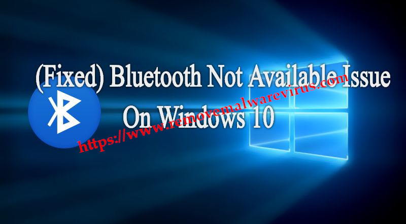 bluetooth error on windows 10 Resolve Bluetooth Not Available Issue On Windows 10